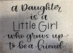 A Daughter Is A Little Girl...  Block Sign
