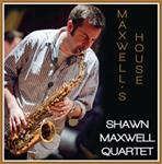 Shawn Maxwell Quartet • Maxwell's House