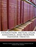 Extradition, Mutual Legal Assistance, and Prisoner Transfer Treaties