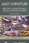 Asset Forfeiture:  Practice and Procedure in State and Federal Courts
