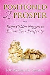 Positioned 2 Prosper Eight Golden Nuggets to Ensure Your Prosperity For Women By Women