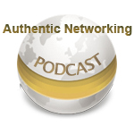Authentic Networking - Podcast