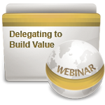 Delegating to Build Value - Webinar