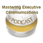 Mastering Executive Communications - Podcast