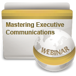 Mastering Executive Communications - Webinar