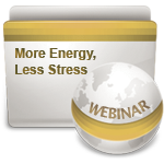 More Energy, Less Stress - Webinar