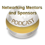 Networking Mentors and Sponsors-Podcast