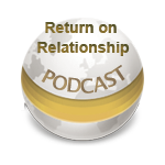Return on Relationship with Ted Rubin - Podcast