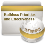Ruthless Priorities and Effectiveness - Webinar
