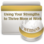 Using Your Strengths to Thrive More at Work - Webinar