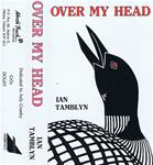 Over My Head - Ian Tamblyn (1st edition cassette)
