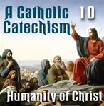 A Catholic Catechism Part 10: Humanity of Christ
