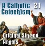 A Catholic Catechism Part 21: Original Sin and Angels