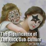 The Significance of the Rock Sub-Culture