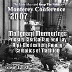 Assessing the Spiritual Effects of 40 Years of Warfare Within the Church: Malignant Murmurings _ _  Priestly Clericalism and Lay Anti-Clericalism Among Catholics of Tradition - Monterey 2/07