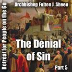 Retreat For People On The Go - Part 05: The Denial of Sin