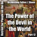 Retreat For People On The Go - Part 12: The Power of the Devil in the World Today