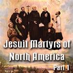 "Jesuit Martyrs of North America ""Saints Among Savages"": Part 1 of 6"