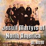 "Jesuit Martyrs of North America ""Saints Among Savages"": ALBUM"
