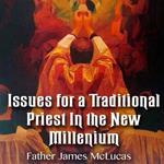 Issues for a Traditional Priest In the New Millenium