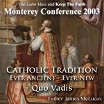 Catholic Tradition: Ever Ancient - Ever New : Quo Vadis (Monterey 2/03)