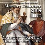 2004 - Catholic Tradition: Old Rites - New Rights - Album - Monterey Conference