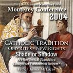 Catholic Tradition: Old Rites - New Rights: Shade or Shadow: Are the Clerical Scandals a Catalyst for Fundamental Reform? (Monterey 2004)