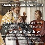 Catholic Tradition: Old Rights - New Rights: Shade or Shadow: Are the Clerical Scandals a Catalyst for Fundamental Reform? (Monterey 2004)