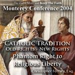 Catholic Tradition: Old Rights - New Rights: Phantom Right to Religious Liberty (Monterey 2004)