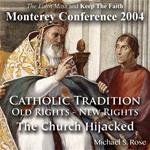 Catholic Tradition: Old Rights - New Rights: The Church Hijacked (Monterey 2004)