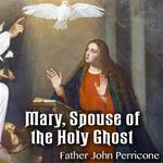 Mary, Spouse of the Holy Ghost