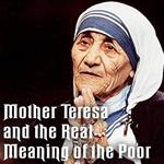 Mother Teresa and The Real Meaning Of The Poor