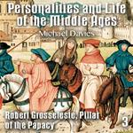 Personalities and Life of the Middle Ages - Part 3 - Robert Grosseteste, Pillar of the Papacy