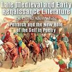 Late Medieval and Early Renaissance Literature - Part 1 - Petrarch and the New Role of the Self in Poetry