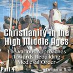 Christianity in the High Middle Ages - Part 04 - The Various Approaches Towards Rebuilding Medieval Order
