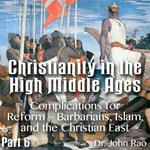 Christianity in the High Middle Ages - Part 06 - Complications for Reform - Barbarians, Islam, and the Christian East