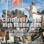 Christianity in the High Middle Ages - Part 09- The Pilgrimage to God and the Intellect