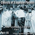 Church of Eugenio Pacelli - Part 16 - The Spanish Civil War - Part 2 of 2