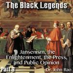 The Black Legends - Part 09 - Jansenism, the Enlightenment, the Press, and Public Opinion
