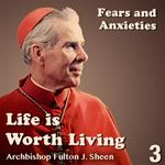 Life Is Worth Living: Part 03 - Fears and Anxieties