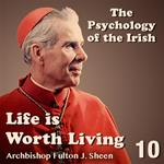 Life Is Worth Living: Part 10 - The Psychology of the Irish