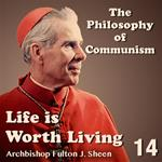 Life Is Worth Living: Part 14 - The Philosophy of Communism