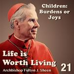 Life Is Worth Living: Part 21 - Children: Burdens or Joys