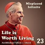 Life Is Worth Living: Part 23 - Misplaced Infinite
