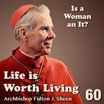 Life Is Worth Living: Part 60 - Is a Woman an It?