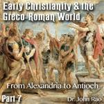 Early Christianity & the Greco-Roman World - Part 07: From Alexandria to Antioch