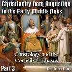 Augustine to Early Middle Ages - Part 03: Christology and the Council of Ephesus