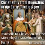 Augustine to Early Middle Ages - Part 05: Reactions to Chalcedon and the Monophysite Movement: Part 1 of 3