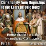 Augustine to Early Middle Ages - Part 09: Rome, the East and the Monothelite Controversy