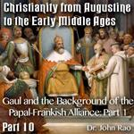 Augustine to Early Middle Ages - Part 10: Gaul and the Background of the Papal-Frankish Alliance: Part 1 of 2